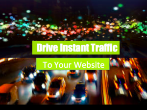 Drive Instant Fast Traffic To Your Website