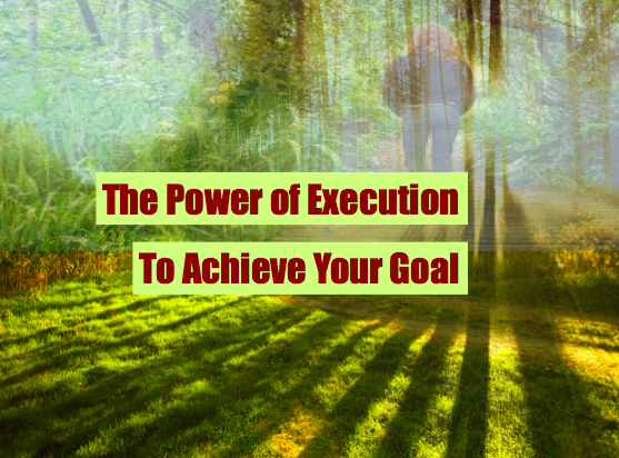 the power of execution to achieve your goal