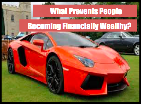 What Prevents People Becoming Financially Wealthy?