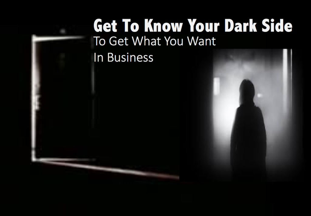 Get to know your dark side to get what you want in business